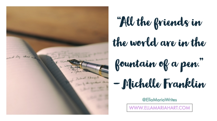 """All the friends in the world are in the fountain of a pen."" ― Michelle Franklin"