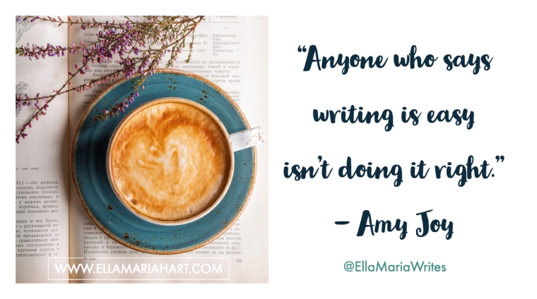 """Anyone who says writing is easy isn't doing it right."" ― Amy Joy"