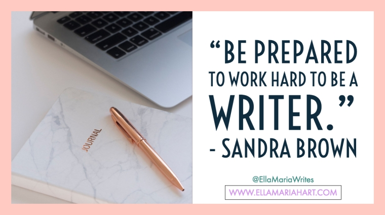 """""""Be prepared to work hard to be a writer."""" ― Sandra Brown"""