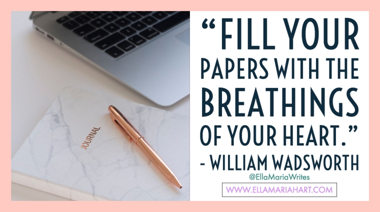 """Fill your papers with the breathings of your heart."" ― William Wadsworth"