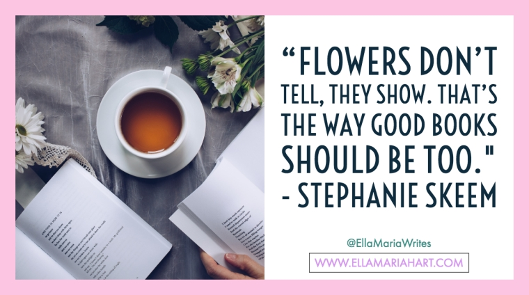 """Flowers don't tell, they show. That's the way good books should be too.--Stephanie Skeem"