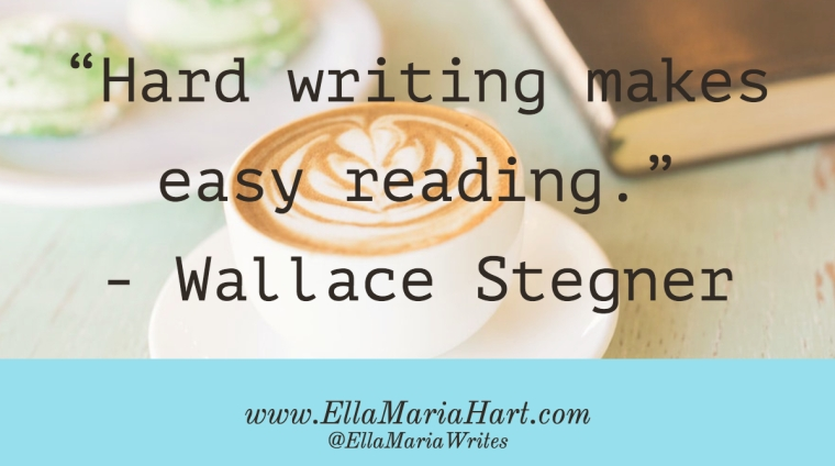 """Hard writing makes easy reading."" ― Wallace Stegner"