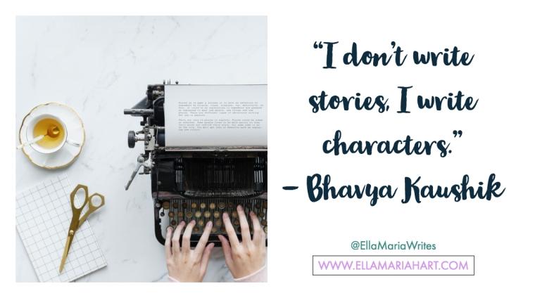 """I don't write stories, I write characters."" ― Bhavya Kaushik"