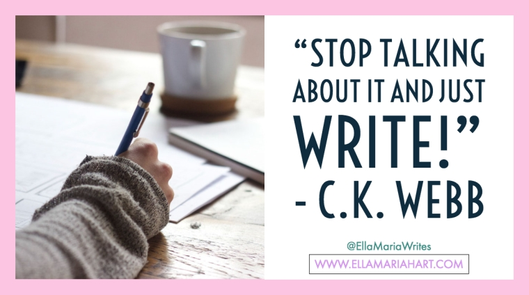 """Stop talking about it and just WRITE!"" ― C.K. Webb"