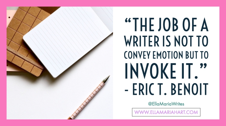 """""""The job of a writer is not to convey emotion but to invoke it."""" ― Eric T. Benoit"""