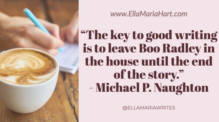 """The key to good writing is to leave Boo Radley in the house until the end of the story."" ― Michael P. Naughton"