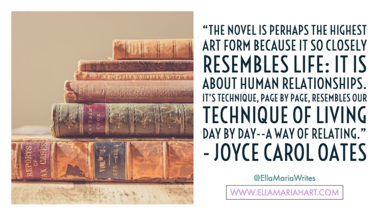 """The novel is perhaps the highest art form because it so closely resembles life- it is about human relationships. It's technique, page by page, resembles our technique of living day by"