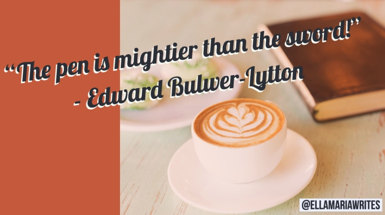 """The pen is mightier than the sword!"" ― Edward Bulwer-Lytton"