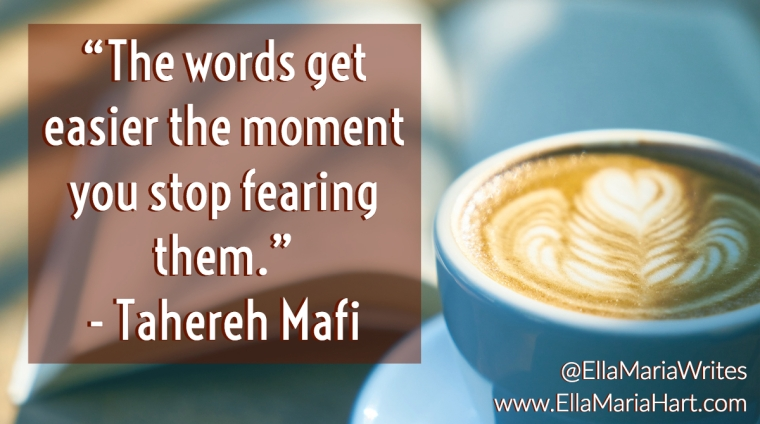"""""""The words get easier the moment you stop fearing them."""" ― Tahereh Mafi"""
