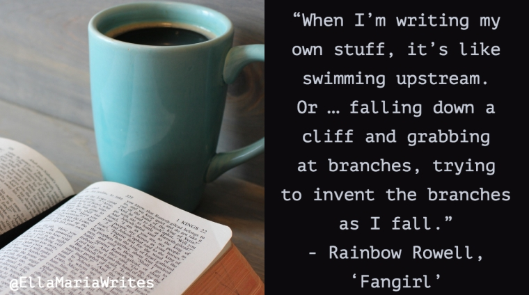 """""""When I_m writing my own stuff, it_s like swimming upstream. Or … falling down a cliff and grabbing at branches, trying to invent the branches as I fall."""" ― Rainbow Rowell,"""