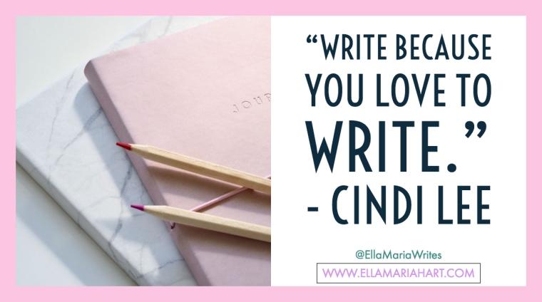 """""""Write because you love to write."""" ― Cindi Lee"""