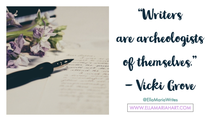 """Writers are archeologists of themselves."" ― Vicki Grove"