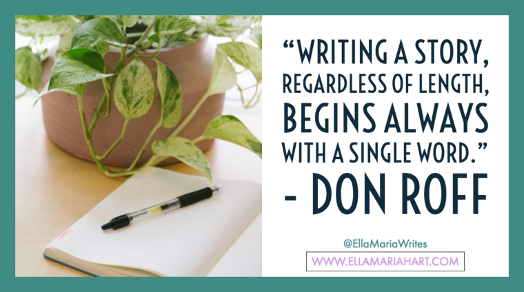 """""""Writing a story, regardless of length, begins always with a single word."""" ― Don Roff"""