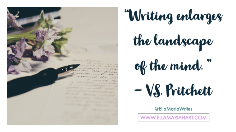 """""""Writing enlarges the landscape of the mind. """" ― V.S. Pritchett"""