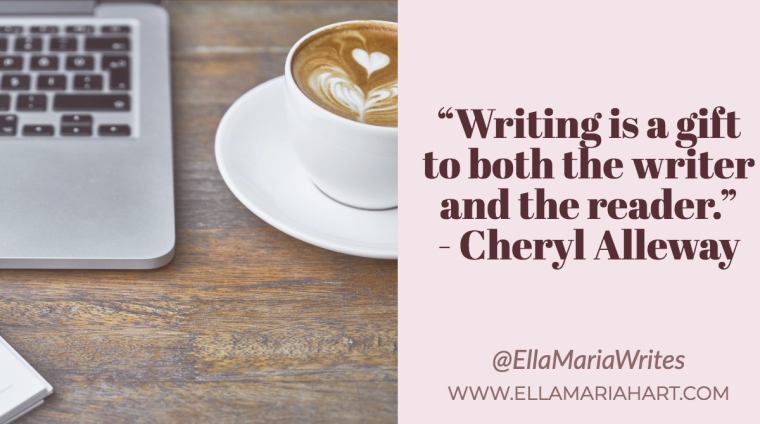 """""""Writing is a gift to both the writer and the reader."""" ― Cheryl Alleway"""